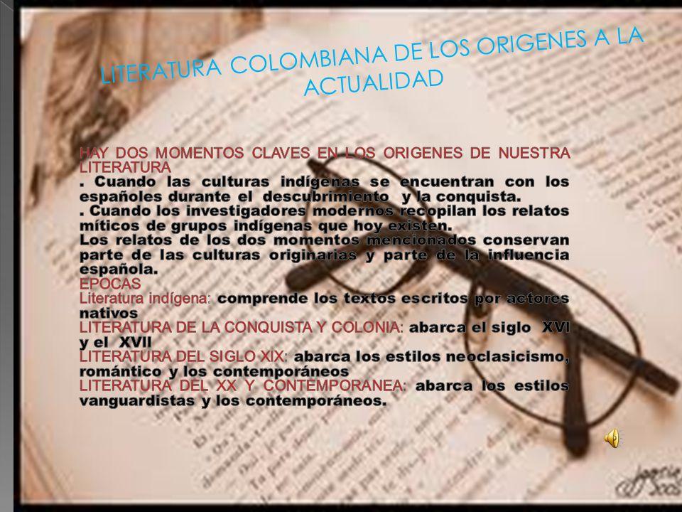 LITERATURA COLOMBIANA DE LOS ORIGENES A LA ACTUALIDAD