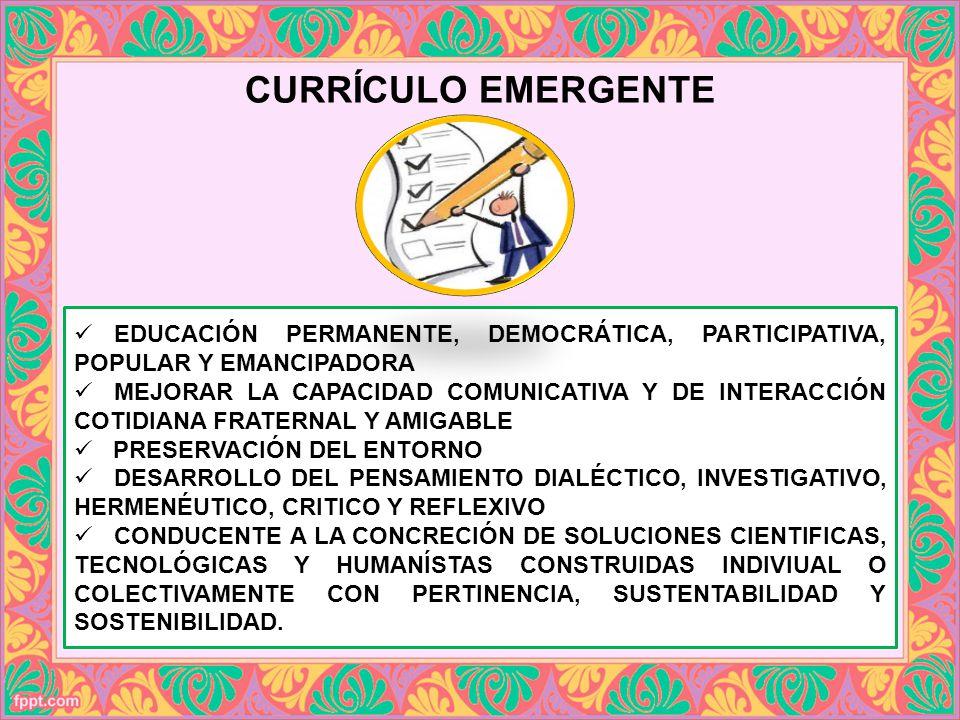 CURRÍCULO EMERGENTE EDUCACIÓN PERMANENTE, DEMOCRÁTICA, PARTICIPATIVA, POPULAR Y EMANCIPADORA MEJORAR LA CAPACIDAD COMUNICATIVA Y DE INTERACCIÓN COTIDI