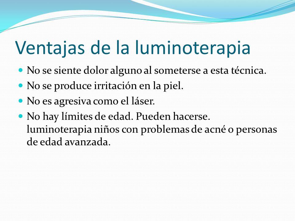 Ventajas de la luminoterapia No se siente dolor alguno al someterse a esta técnica. No se produce irritación en la piel. No es agresiva como el láser.