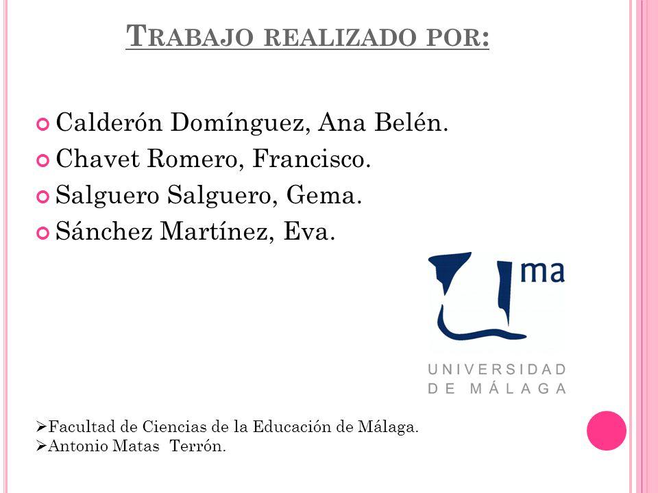 T RABAJO REALIZADO POR : Calderón Domínguez, Ana Belén. Chavet Romero, Francisco. Salguero Salguero, Gema. Sánchez Martínez, Eva. Facultad de Ciencias