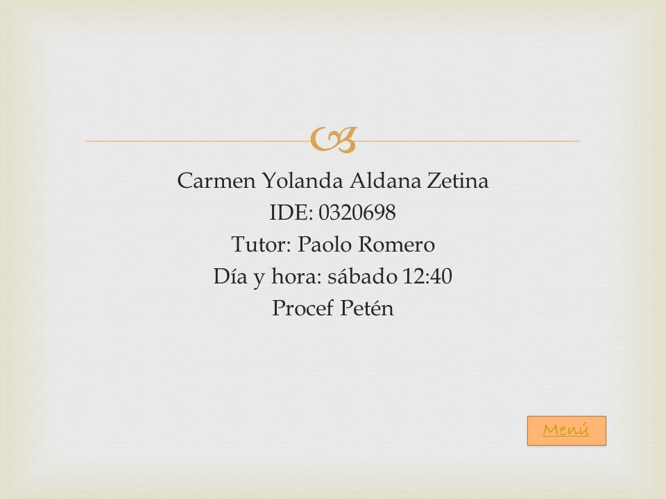 Carmen Yolanda Aldana Zetina IDE: 0320698 Tutor: Paolo Romero Día y hora: sábado 12:40 Procef Petén Menú