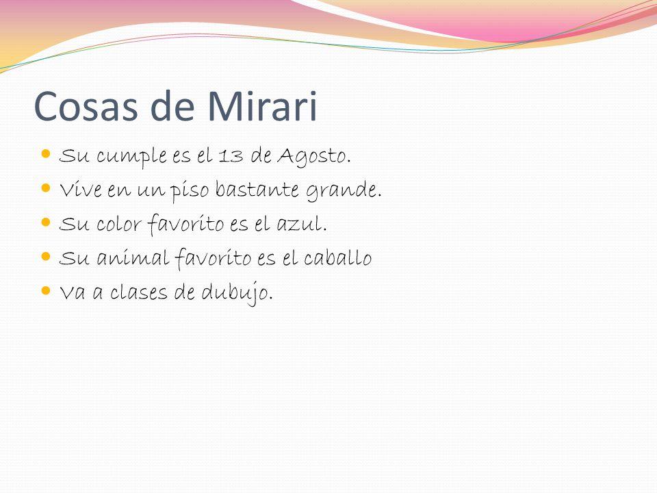 Quien es Mirari? Mirari es una chica de 12 años. Vive en Bilbao. Es alta de pelo pelirojo, largo y ondulado. Tiene una hermana mayor y dos tortugas: E