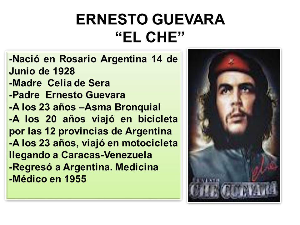 ERNESTO GUEVARA EL CHE -Nació en Rosario Argentina 14 de Junio de 1928 -Madre Celia de Sera -Padre Ernesto Guevara -A los 23 años –Asma Bronquial -A l