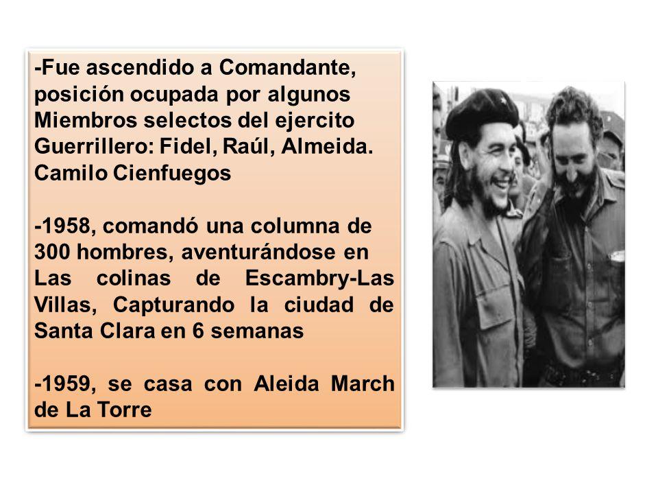 -Fue ascendido a Comandante, posición ocupada por algunos Miembros selectos del ejercito Guerrillero: Fidel, Raúl, Almeida. Camilo Cienfuegos -1958, c