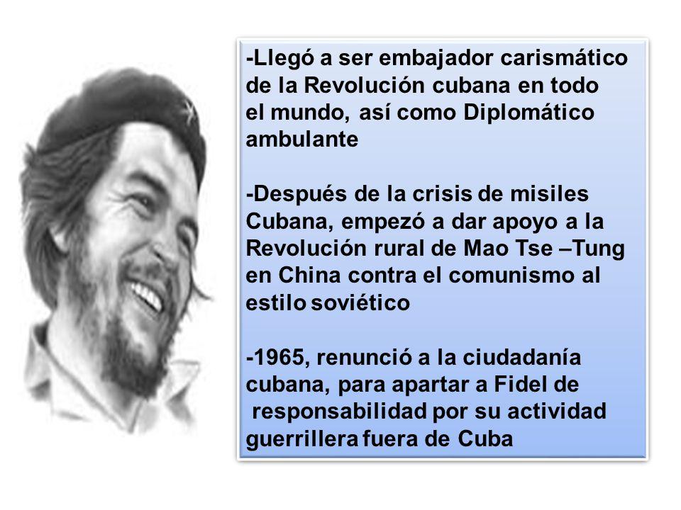-Llegó a ser embajador carismático de la Revolución cubana en todo el mundo, así como Diplomático ambulante -Después de la crisis de misiles Cubana, e
