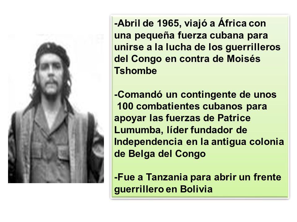-Abril de 1965, viajó a África con una pequeña fuerza cubana para unirse a la lucha de los guerrilleros del Congo en contra de Moisés Tshombe -Comandó