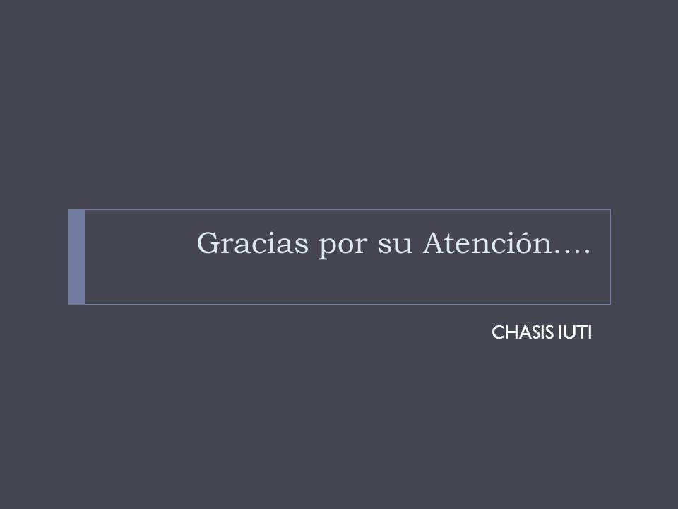 Gracias por su Atención…. CHASIS IUTI