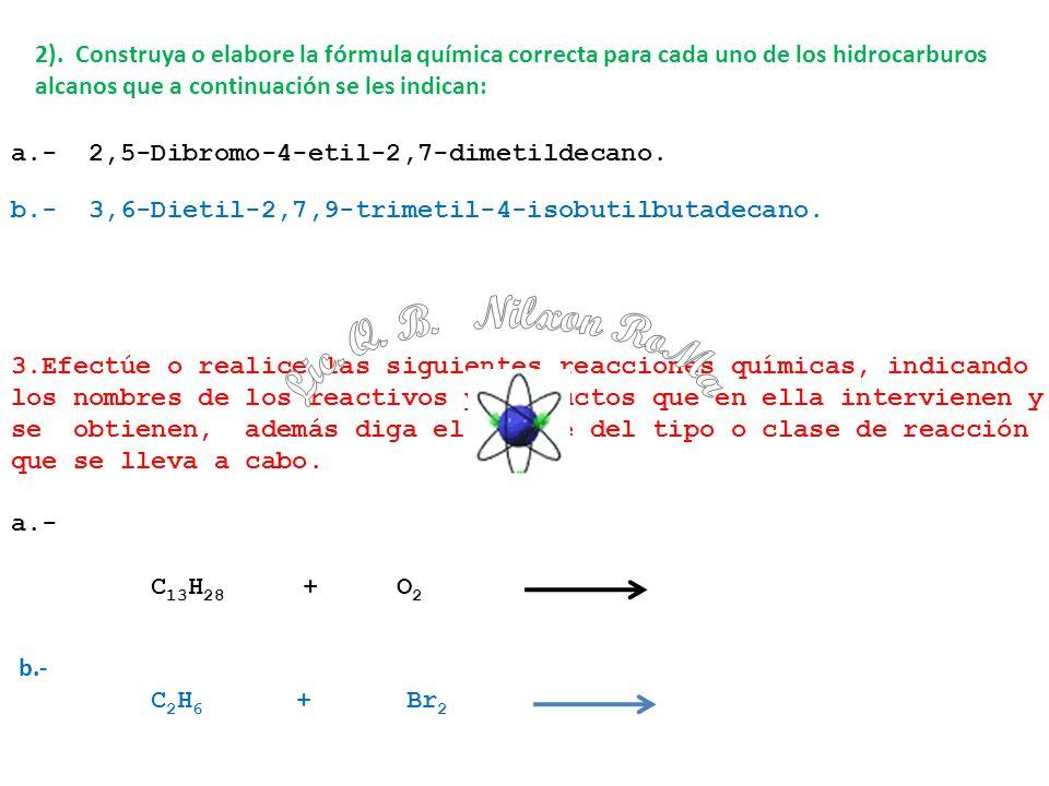 2). Construya o elabore la fórmula química correcta para cada uno de los hidrocarburos alcanos que a continuación se les indican: a.- 2,5-Dibromo-4-et