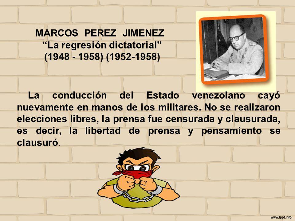 MARCOS PEREZ JIMENEZ La regresión dictatorial (1948 - 1958) (1952-1958) La conducción del Estado venezolano cayó nuevamente en manos de los militares.
