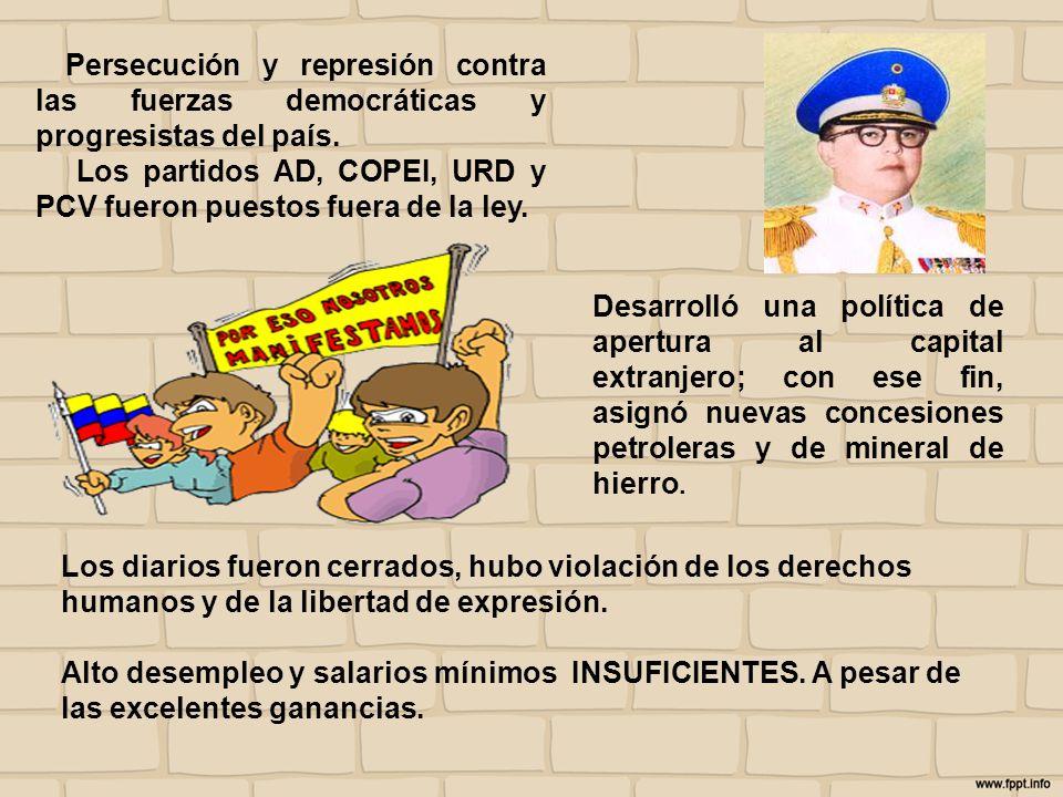 Persecución y represión contra las fuerzas democráticas y progresistas del país. Los partidos AD, COPEI, URD y PCV fueron puestos fuera de la ley. Des