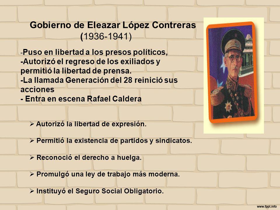 Gobierno de Eleazar López Contreras (1936-1941) - Puso en libertad a los presos políticos, -Autorizó el regreso de los exiliados y permitió la liberta