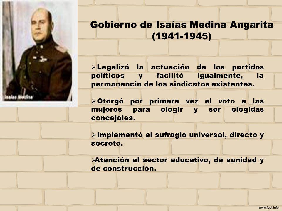 Gobierno de Isaías Medina Angarita (1941-1945) Legalizó la actuación de los partidos políticos y facilitó igualmente, la permanencia de los sindicatos