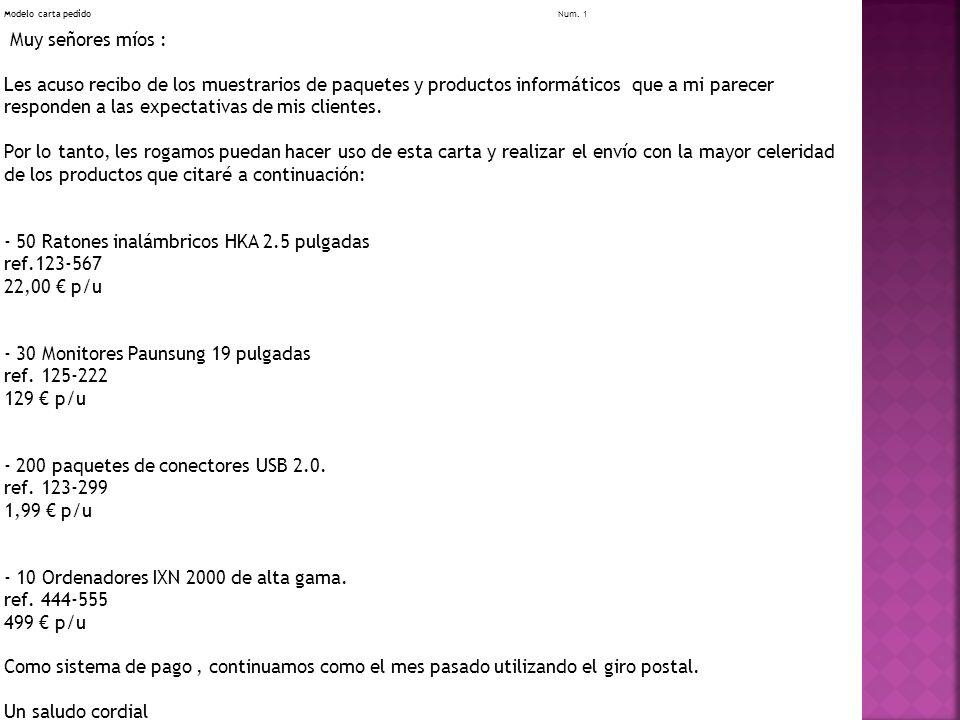 Modelo carta pedidoNum. 1 Muy señores míos : Les acuso recibo de los muestrarios de paquetes y productos informáticos que a mi parecer responden a las