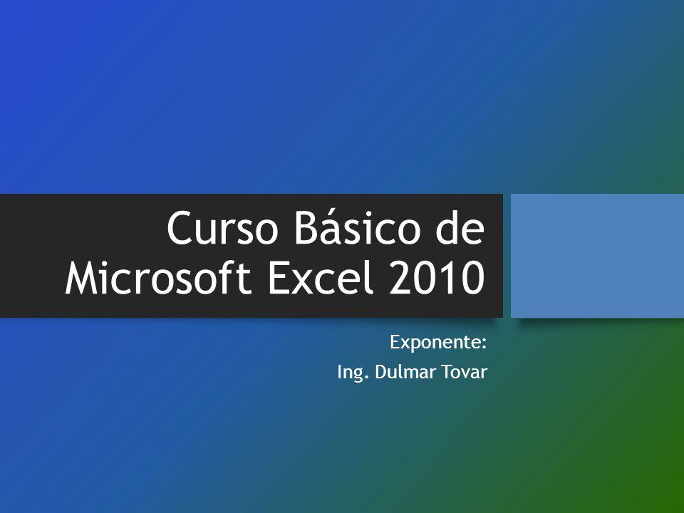Curso Básico de Microsoft Excel 2010 Exponente: Ing. Dulmar Tovar