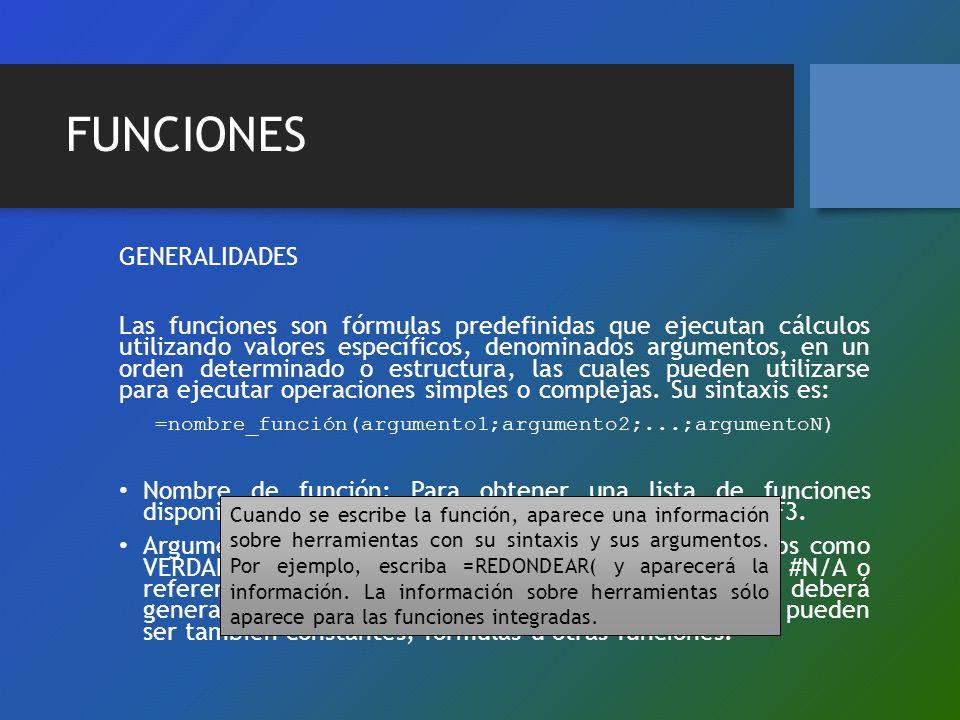 FUNCIONES GENERALIDADES Las funciones son fórmulas predefinidas que ejecutan cálculos utilizando valores específicos, denominados argumentos, en un or