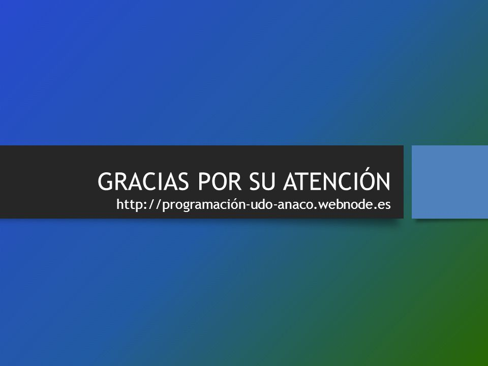 GRACIAS POR SU ATENCIÓN http://programación-udo-anaco.webnode.es