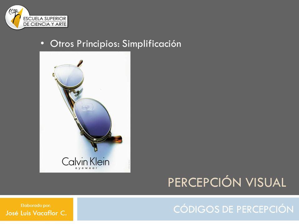 PERCEPCIÓN VISUAL CÓDIGOS DE PERCEPCIÓN Otros Principios: Simplificación Elaborado por: José Luis Vacaflor C.