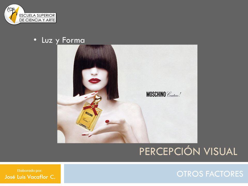 PERCEPCIÓN VISUAL OTROS FACTORES Luz y Forma Elaborado por: José Luis Vacaflor C.