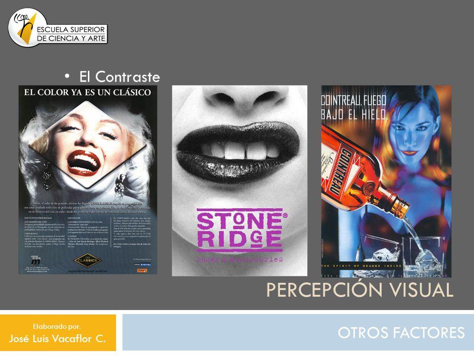 PERCEPCIÓN VISUAL OTROS FACTORES El Contraste Elaborado por: José Luis Vacaflor C.