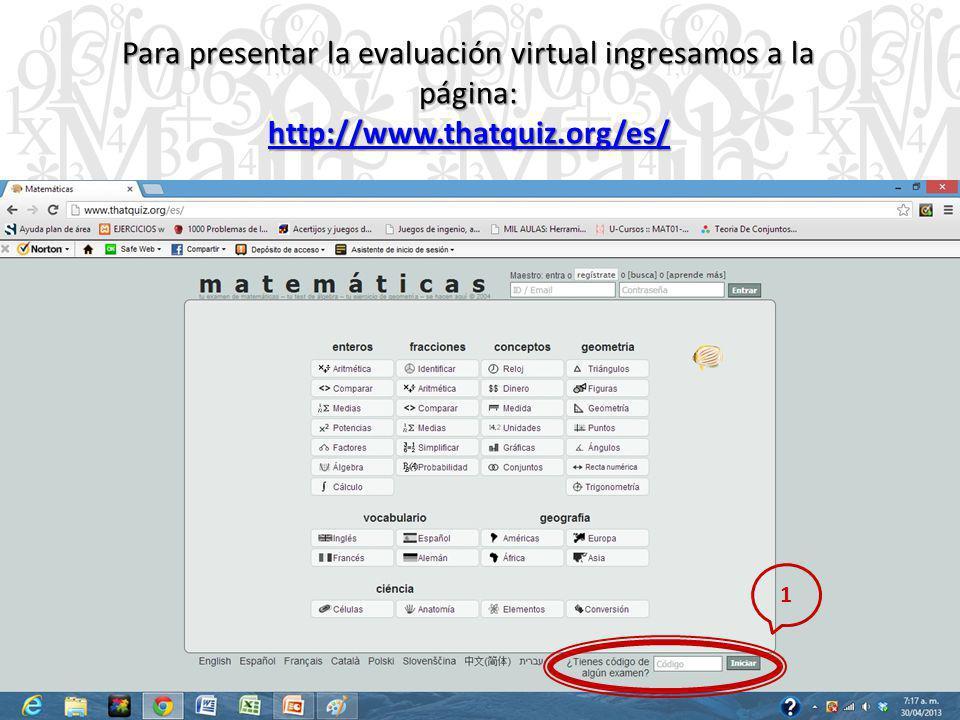 Para presentar la evaluación virtual ingresamos a la página: http://www.thatquiz.org/es/ 1