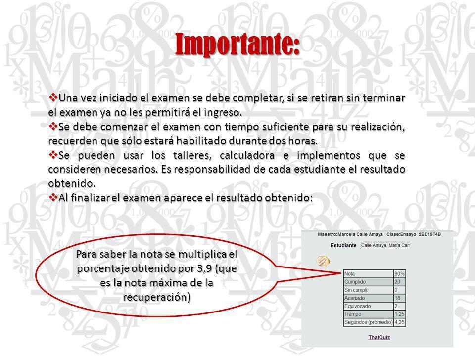 Importante: Una vez iniciado el examen se debe completar, si se retiran sin terminar el examen ya no les permitirá el ingreso.