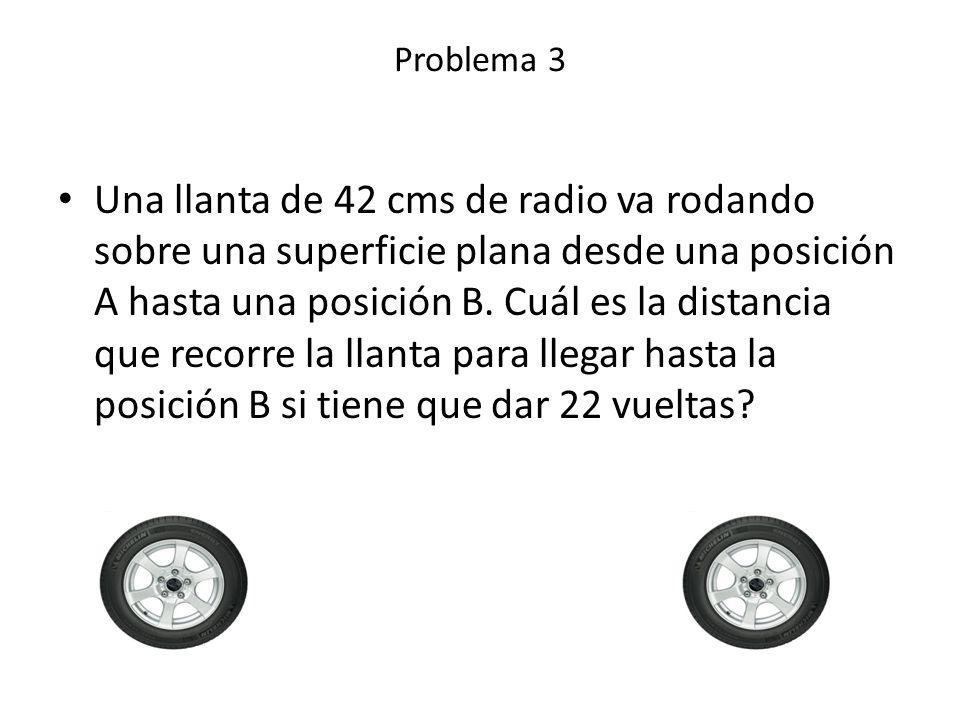 Una llanta de 42 cms de radio va rodando sobre una superficie plana desde una posición A hasta una posición B. Cuál es la distancia que recorre la lla