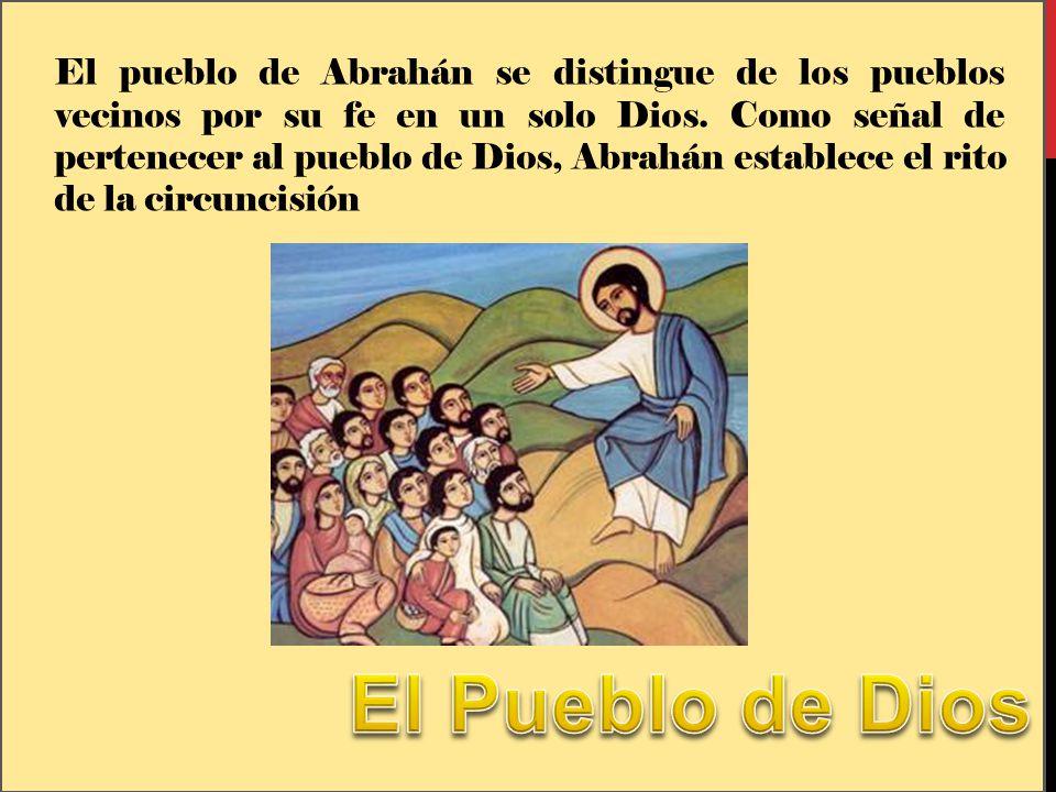 El pueblo de Abrahán se distingue de los pueblos vecinos por su fe en un solo Dios. Como señal de pertenecer al pueblo de Dios, Abrahán establece el r