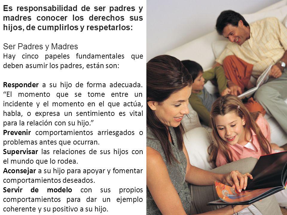 Es responsabilidad de ser padres y madres conocer los derechos sus hijos, de cumplirlos y respetarlos: Ser Padres y Madres Hay cinco papeles fundament