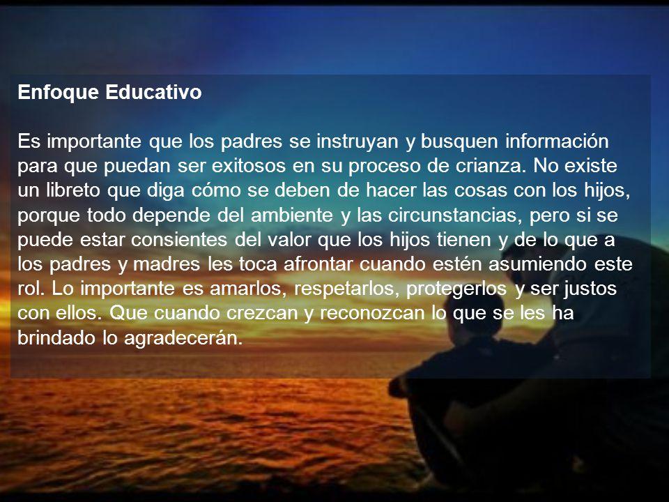 Enfoque Educativo Es importante que los padres se instruyan y busquen información para que puedan ser exitosos en su proceso de crianza. No existe un