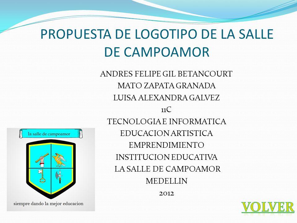 PROPUESTA DE LOGOTIPO DE LA SALLE DE CAMPOAMOR ANDRES FELIPE GIL BETANCOURT MATO ZAPATA GRANADA LUISA ALEXANDRA GALVEZ 11C TECNOLOGIA E INFORMATICA EDUCACION ARTISTICA EMPRENDIMIENTO INSTITUCION EDUCATIVA LA SALLE DE CAMPOAMOR MEDELLIN 2012