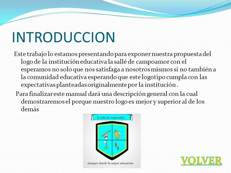 INTRODUCCION Este trabajo lo estamos presentando para exponer nuestra propuesta del logo de la institución educativa la sallé de campoamor con el espe