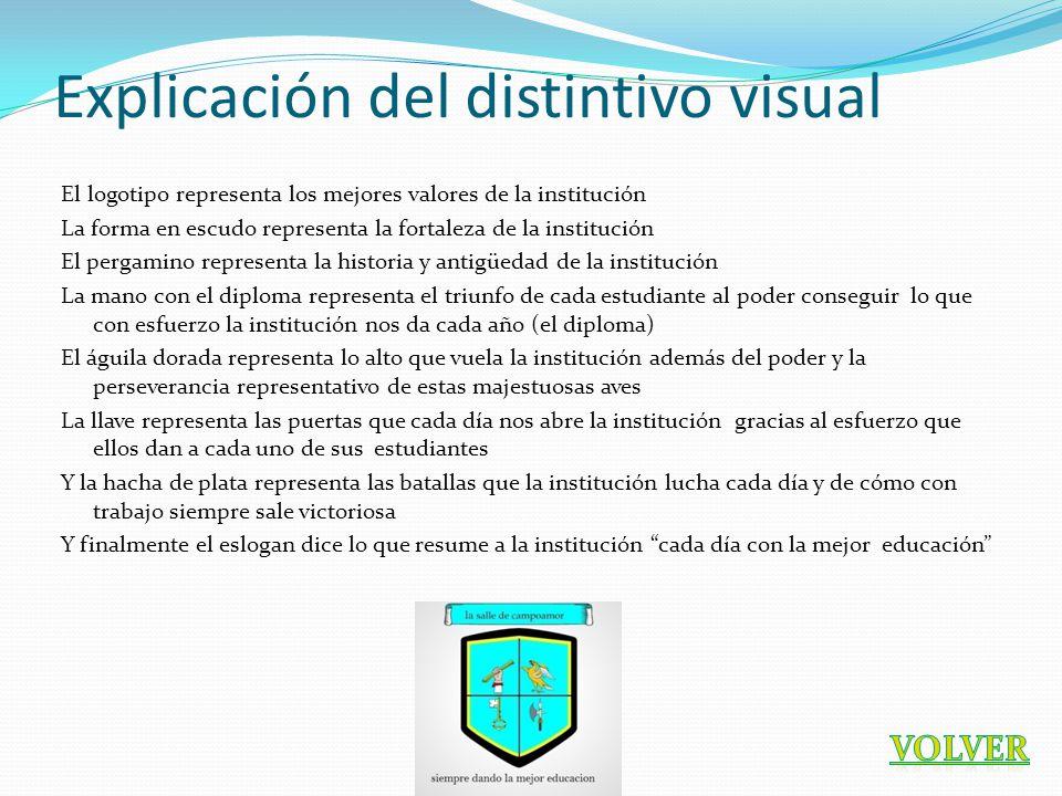 Explicación del distintivo visual El logotipo representa los mejores valores de la institución La forma en escudo representa la fortaleza de la instit