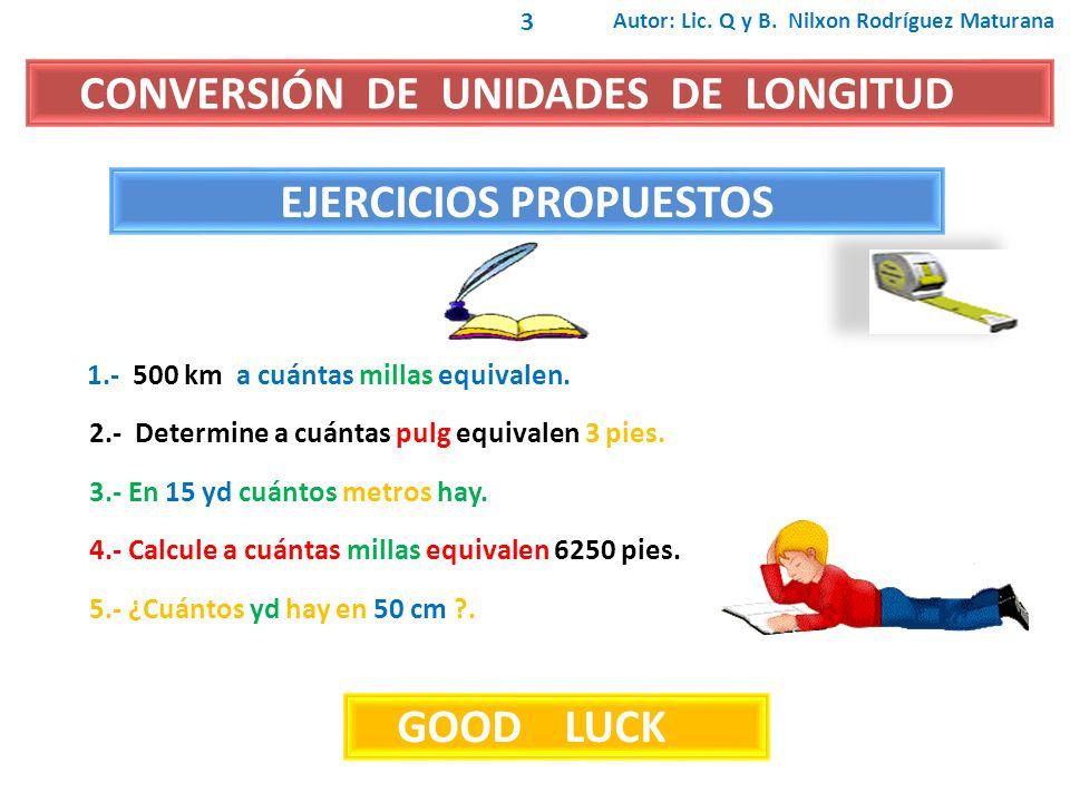 EJERCICIOS PROPUESTOS CONVERSIÓN DE UNIDADES DE LONGITUD 1.- 500 km a cuántas millas equivalen.