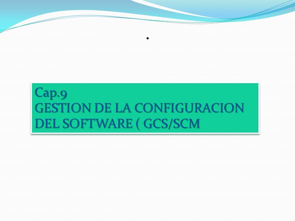 . Cap.9 GESTION DE LA CONFIGURACION DEL SOFTWARE ( GCS/SCM Cap.9