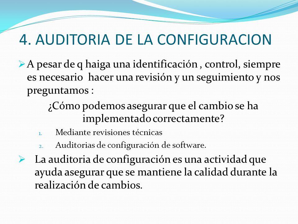 4. AUDITORIA DE LA CONFIGURACION A pesar de q haiga una identificación, control, siempre es necesario hacer una revisión y un seguimiento y nos pregun