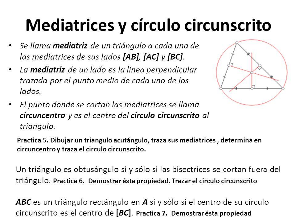Mediatrices y círculo circunscrito Se llama mediatriz de un triángulo a cada una de las mediatrices de sus lados [AB], [AC] y [BC]. La mediatriz de un