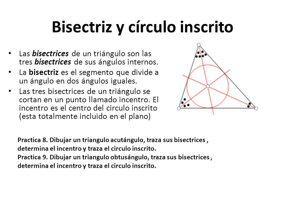 Bisectriz y círculo inscrito Las bisectrices de un triángulo son las tres bisectrices de sus ángulos internos. La bisectriz es el segmento que divide