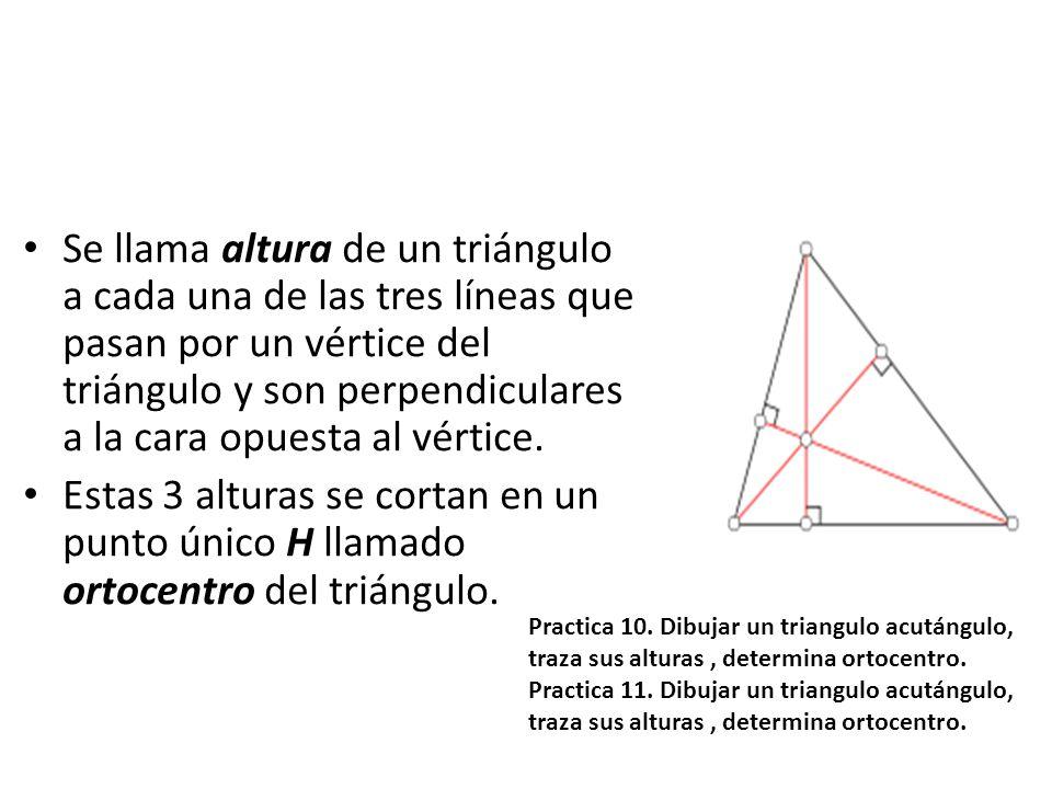 Se llama altura de un triángulo a cada una de las tres líneas que pasan por un vértice del triángulo y son perpendiculares a la cara opuesta al vértic