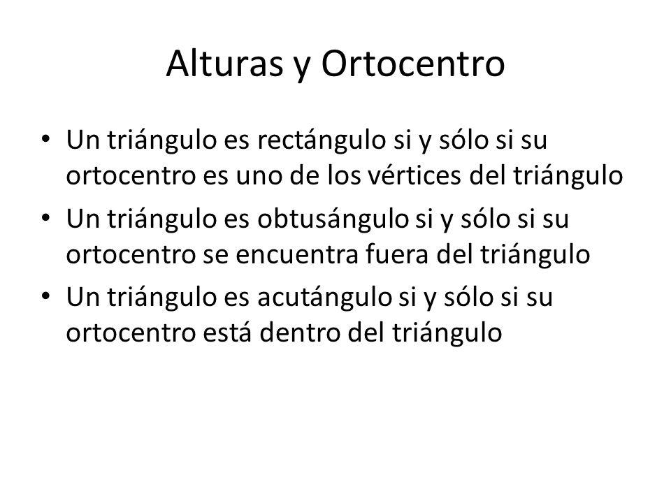Alturas y Ortocentro Un triángulo es rectángulo si y sólo si su ortocentro es uno de los vértices del triángulo Un triángulo es obtusángulo si y sólo
