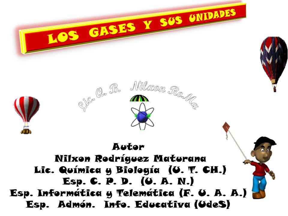 Autor Nilxon Rodríguez Maturana Lic. Química y Biología (U. T. CH.) Esp. C. P. D. (U. A. N.) Esp. Informática y Telemática (F. U. A. A.) Esp. Admón. I