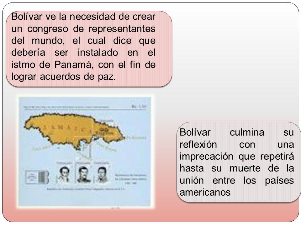 Bolívar ve la necesidad de crear un congreso de representantes del mundo, el cual dice que debería ser instalado en el istmo de Panamá, con el fin de