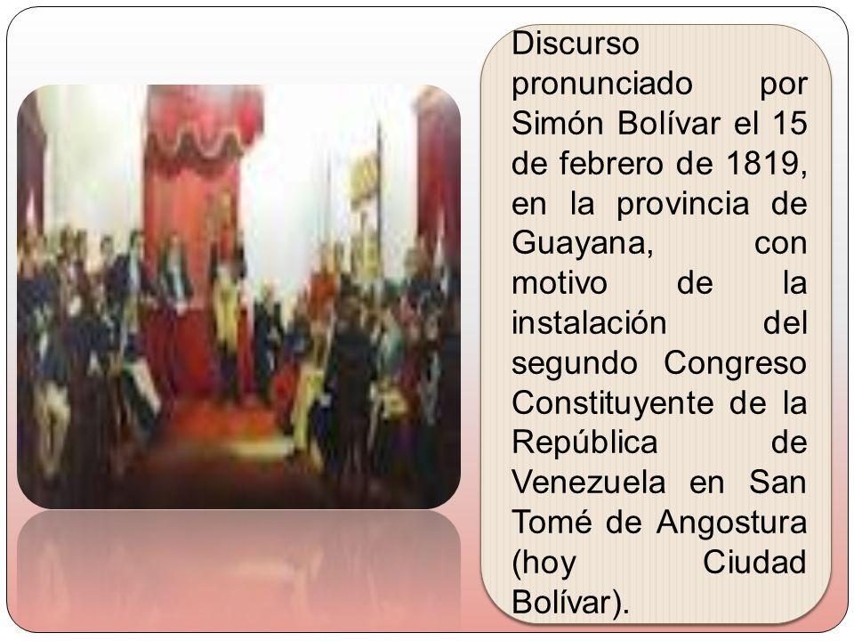 Discurso pronunciado por Simón Bolívar el 15 de febrero de 1819, en la provincia de Guayana, con motivo de la instalación del segundo Congreso Constit