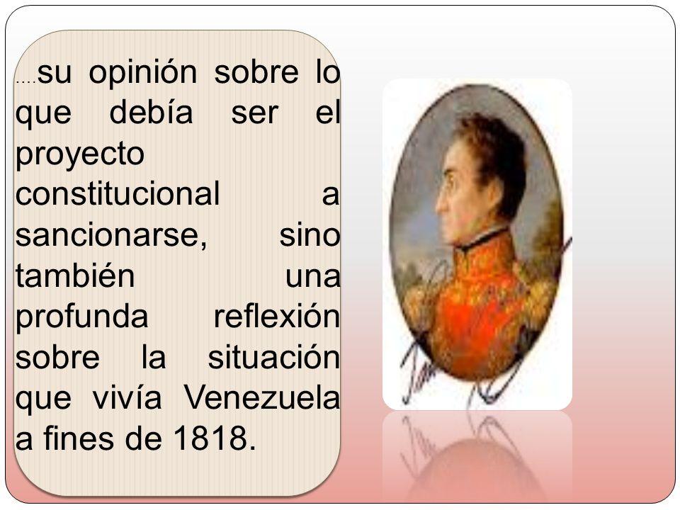 …. su opinión sobre lo que debía ser el proyecto constitucional a sancionarse, sino también una profunda reflexión sobre la situación que vivía Venezu