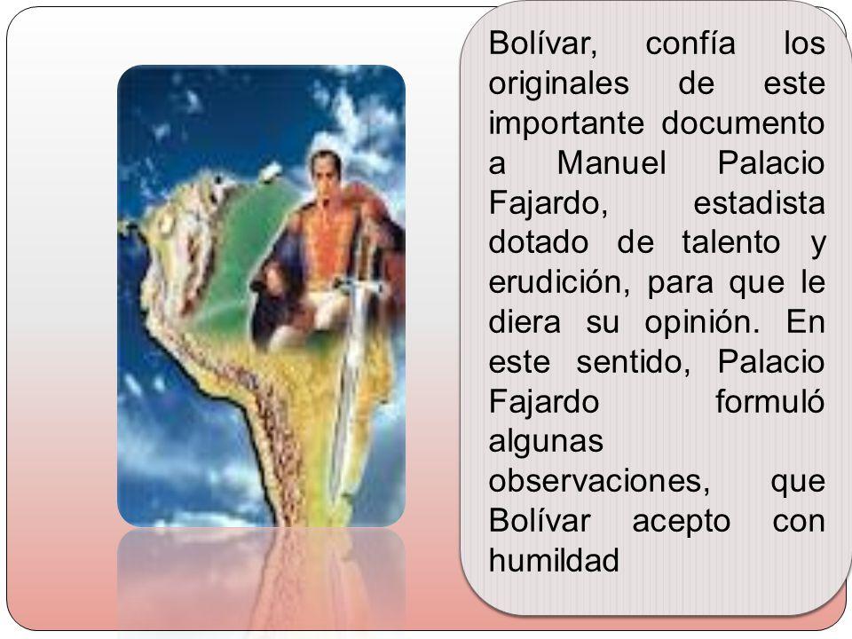 Bolívar, confía los originales de este importante documento a Manuel Palacio Fajardo, estadista dotado de talento y erudición, para que le diera su op