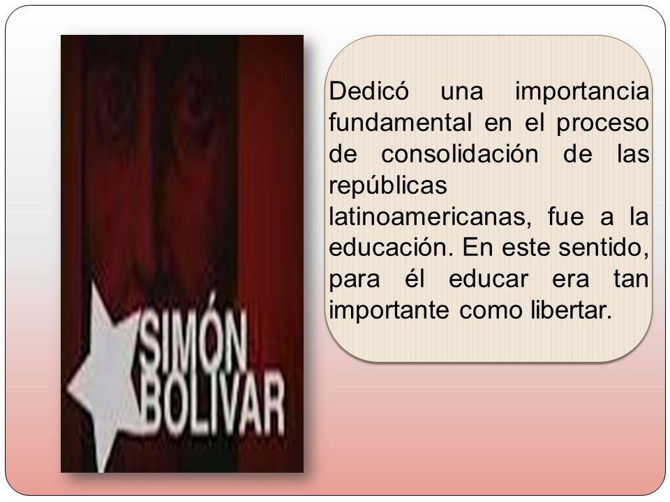 Dedicó una importancia fundamental en el proceso de consolidación de las repúblicas latinoamericanas, fue a la educación. En este sentido, para él edu