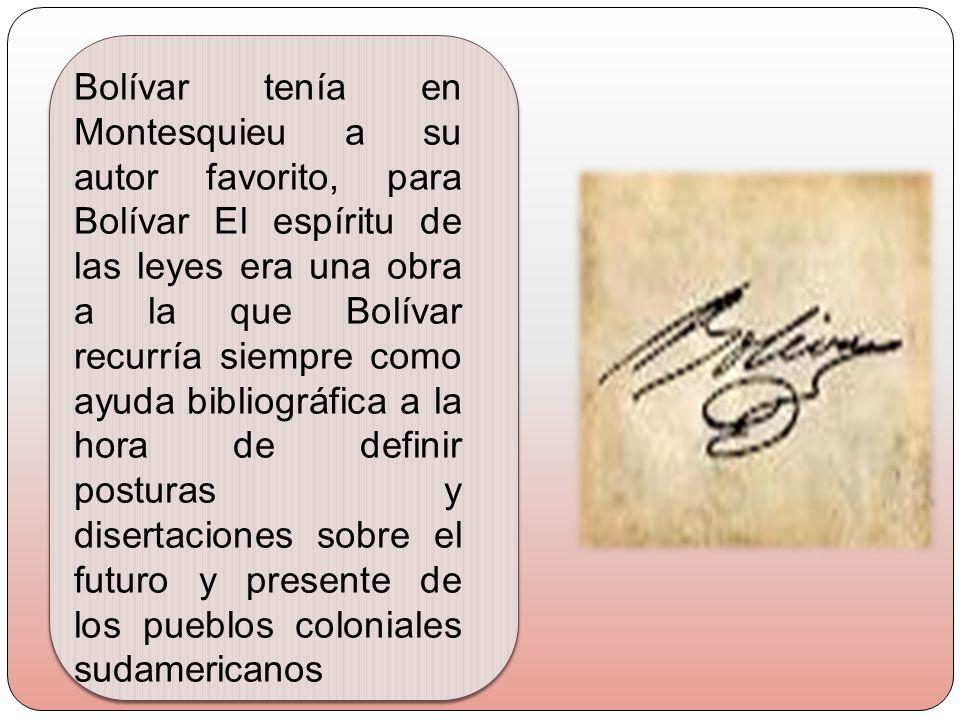 Bolívar tenía en Montesquieu a su autor favorito, para Bolívar El espíritu de las leyes era una obra a la que Bolívar recurría siempre como ayuda bibl