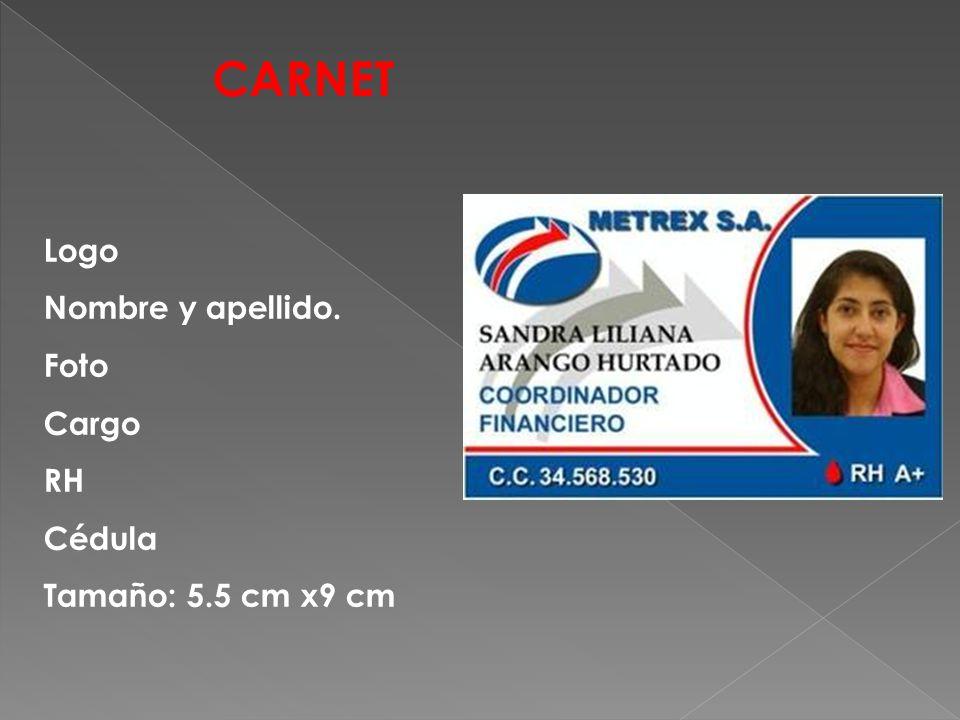 Logo Nombre y apellido. Foto Cargo RH Cédula Tamaño: 5.5 cm x9 cm CARNET