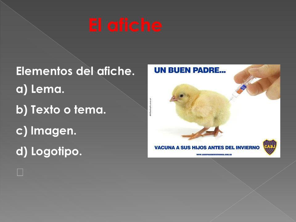 Elementos del afiche. a) Lema. b) Texto o tema. c) Imagen. d) Logotipo. El afiche