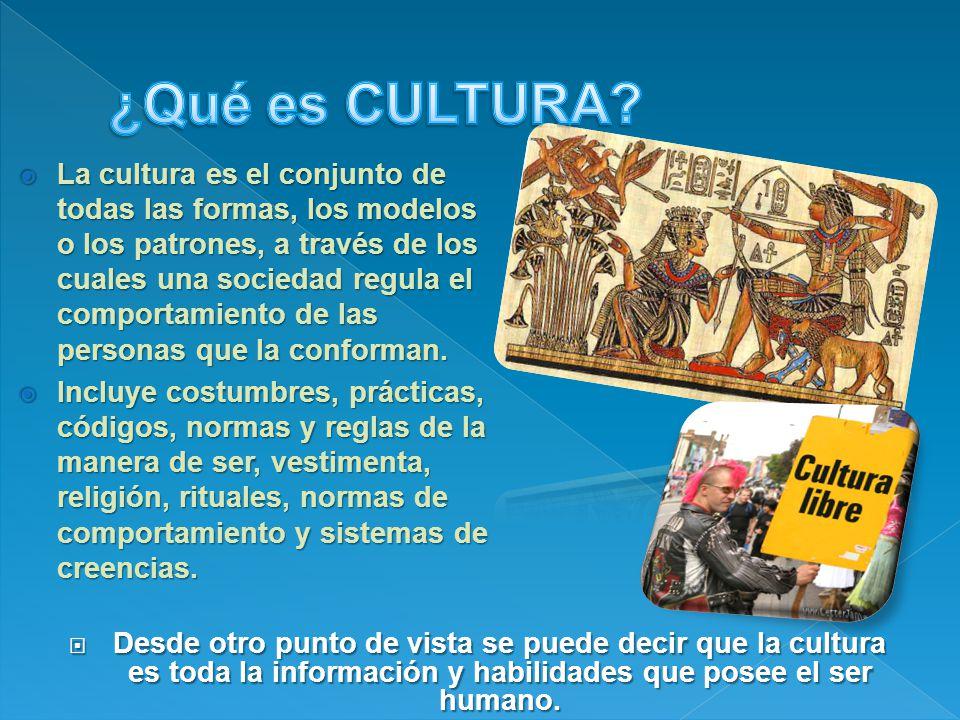 La cultura es el conjunto de todas las formas, los modelos o los patrones, a través de los cuales una sociedad regula el comportamiento de las personas que la conforman.