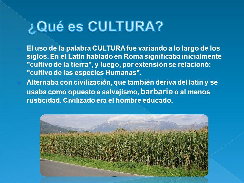 El uso de la palabra CULTURA fue variando a lo largo de los siglos.